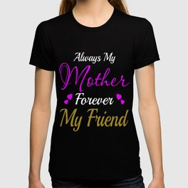 ALWAYS MY MOTHER FOREVER FRIEND MOTHERS DAY TSHIRT T-shirt