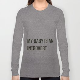 MY BABY IS AN INTROVERT Long Sleeve T-shirt
