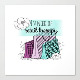 In Need of Retail Therapy Canvas Print