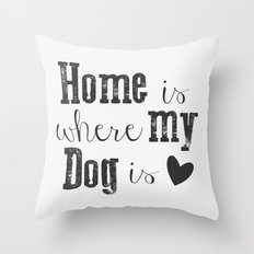 Home is Where my Dog is Typography Print Throw Pillow