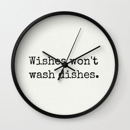 American proverb. Wishes won't wash dishes. Wall Clock
