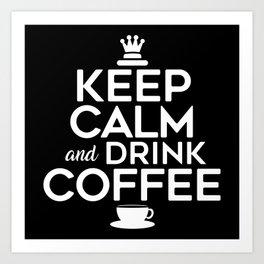 Keep Calm And Drink Coffee Art Print