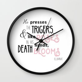 He presses the trigers. And like roses in his hands, death blooms Wall Clock