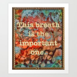 This Breathe Is The Important one Art Print