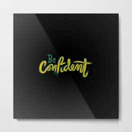 Be confident | trust yourself Metal Print