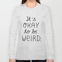 it's okay to be weird Long Sleeve T-shirt