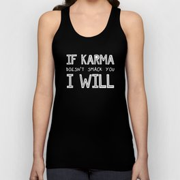 If Karma Doesn't Smack You I Will Unisex Tank Top