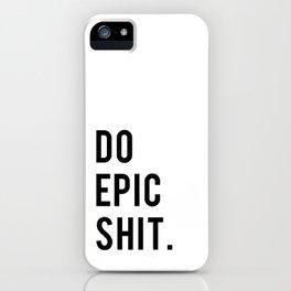 Do Epic Sh*t Minimal Motivational Quote iPhone Case