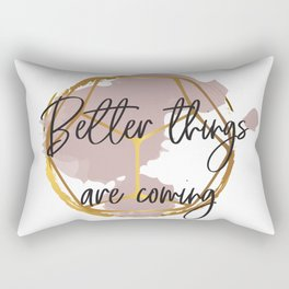 Better things are coming. Concept quotes Rectangular Pillow