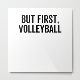 But First Volleyball Metal Print