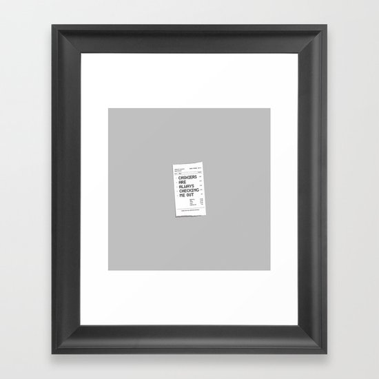 Cashiers Are Always Checking Me Out. Framed Art Print