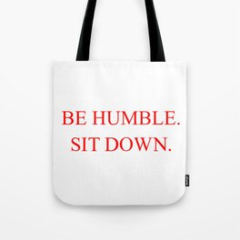 BE HUMBLE. SIT DOWN. Tote Bag