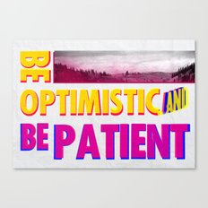 Be optimistic. Be patient. A PSA for stressed creatives Canvas Print