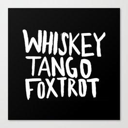 Whiskey Tango Foxtrot x WTF Canvas Print