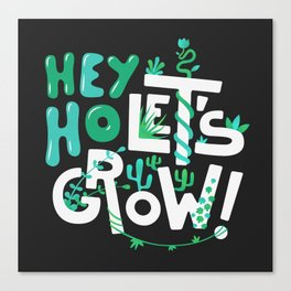 Hey ho ! Let's grow ! Canvas Print