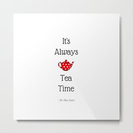 It's Always Tea Time Metal Print
