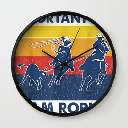 School Is Important But Team Roping Is Importanter  Wall Clock