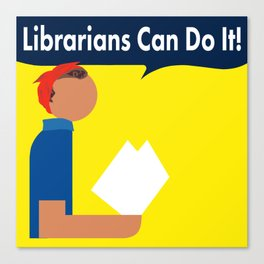 Librarians Can Do It! Canvas Print