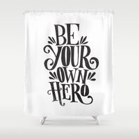 hero Shower Curtains featuring BE YOUR OWN HERO by Matthew Taylor Wilson