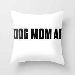 Dog Mom AF Throw Pillow