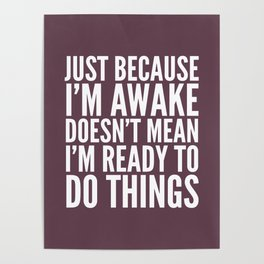 Just Because I'm Awake Doesn't Mean I'm Ready To Do Things (Eggplant) Poster