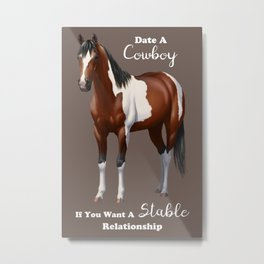 Date a Cowboy Stable Relationship Bay Paint Horse Metal Print