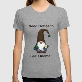 Need Coffee to Feel Gnomal! T-shirt