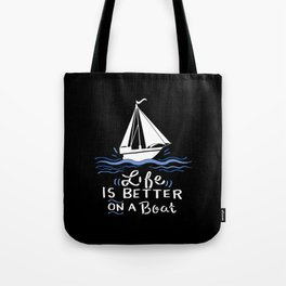 Boating - Life Is Better On A Boat Tote Bag