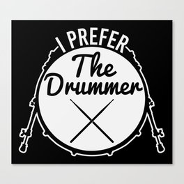 I Prefer The Drummer | Music Bands Canvas Print