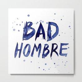 Bad Hombre Typography Watercolor Text Art Metal Print