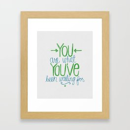 You Are What You've Been Waiting For Framed Art Print