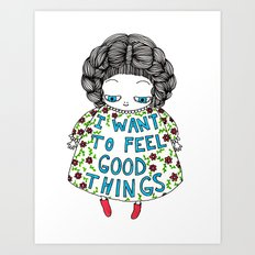 I Want To Feel Good Things Art Print