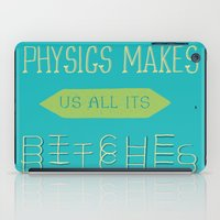physics iPad Cases featuring Physics makes us all its bitches by Erika Noel Design