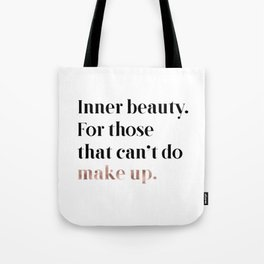 Rose gold beauty - inner beauty, for those that can't do make up Tote Bag