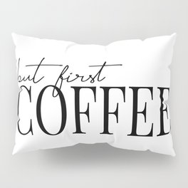 but first coffee Pillow Sham