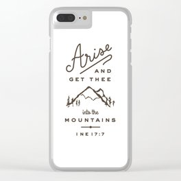 Arise and get thee into the mountains. Clear iPhone Case