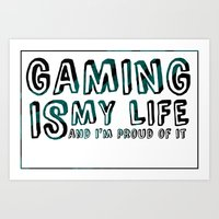 Gaming Is My Life, And Im Proud Of It Art Print