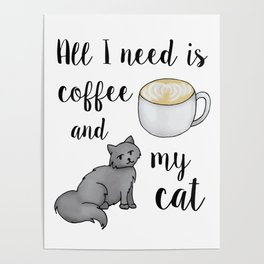 All I Need is Coffee and My Cat Poster