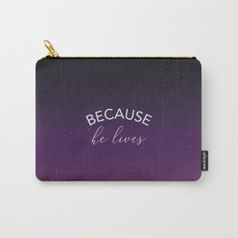 Because he lives Carry-All Pouch