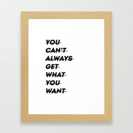 You can't always get what you want Framed Art Print