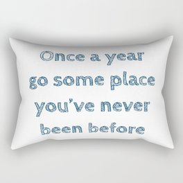 Once a year go some place you've never been before Rectangular Pillow