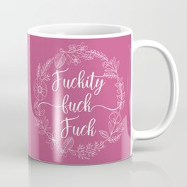 FUCKITY FUCK FUCK Coffee Mug