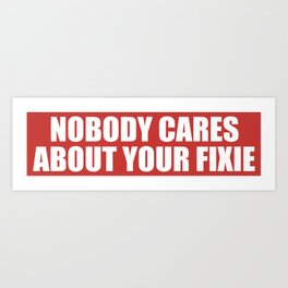 Nobody Cares About Your Fixie Art Print
