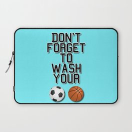 Don't Forget To Wash Your Balls Laptop Sleeve