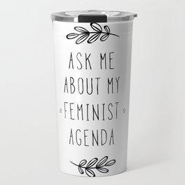 Ask Me About My Feminist Agenda Travel Mug