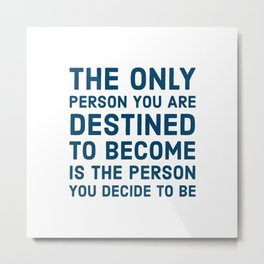 The only person you are destined to become is the person you decide to be Metal Print