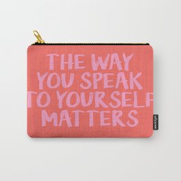 THE WAY YOU SPEAK TO YOURSELF MATTERS Carry-All Pouch