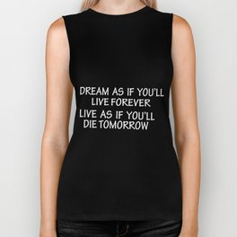 Dream as if you'll live forever live as if you'll die tomorrow Biker Tank