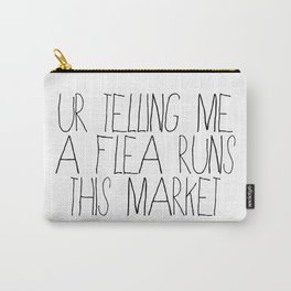 ur telling me a flea runs this market Carry-All Pouch