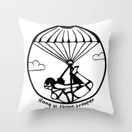 Hang in there, trooper Throw Pillow